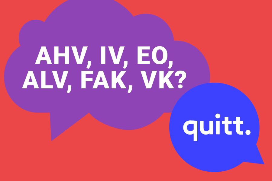 Quitt. Was Heisst AHV, IV, EO, ALV, FAK, VK?